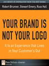 Your Brand Is Not Your Logo (eBook): It Is an Experience that Lives in Your Customer&#39;s Gut